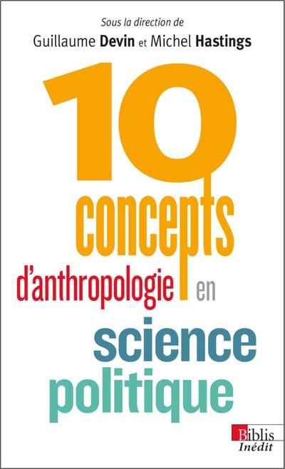 10 CONCEPTS D'ANTHROPOLOGIE EN SCIENCE POLITIQUE