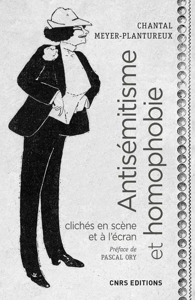 ANTISEMITISME ET HOMOPHOBIE. CLICHES EN SCENE ET AL'ECRAN, XIXE - XXE SIECLES