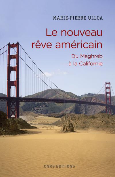 LE NOUVEAU REVE AMERICAIN. DU MAGHREB A LA CALIFORNIE