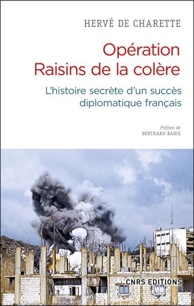 OPERATION RAISINS DE LA COLERE. L'HISTOIRE SECRETED'UN SUCCES DIPLOMATIQUE FRANCAIS