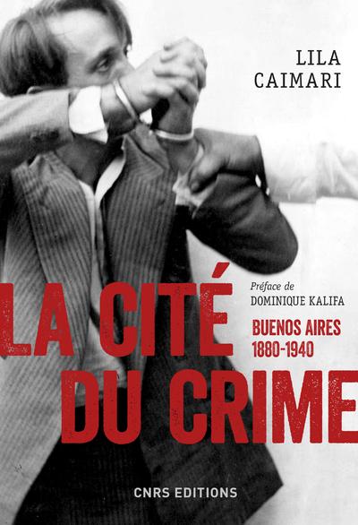 LA CITE DU CRIME. BUENOS AIRES, 1880-1940