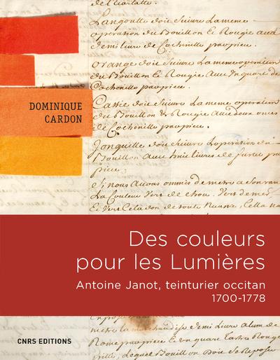 DES COULEURS POUR LES LUMIERES. ANTOINE JANOT, TEINTURIER OCCITAN 1700-1778