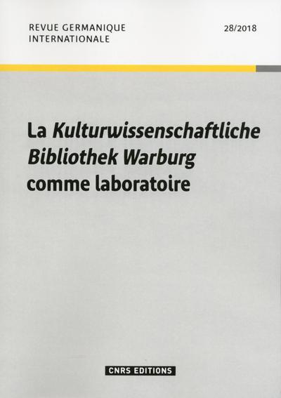 REVUE GERMANIQUE INTERNATIONALE - NUMERO 28 LA KULTURWISSENSCHAFTLICHE BIBLIOTHEK WARBURG