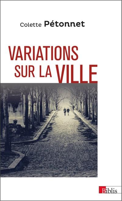 VARIATIONS SUR LA VILLE - TEXTES ET CONFERENCES D'ETHNOLOGIE URBAINE, 1970-2010