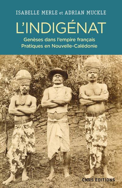 L'INDIGENAT. GENESES DANS L'EMPIRE FRANCAIS. PRATIQUES EN NOUVELLE CALEDONIE