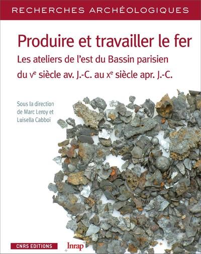 RECHERCHES ARCHEOLOGIQUES - NUMERO 16 PRODUIRE TRAVAILLER LE FER. LES ATELIERS DE L'EST BASSIN PARIS