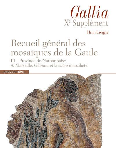 RECUEIL GENERAL DES MOSAIQUES DE LA GAULE. III - PROVINCE DE NARBONNAISE. 4. MARSEILLE, GLANUM ET LA