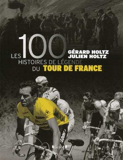 LES 100 HISTOIRES DE LEGENDE DU TOUR DE FRANCE