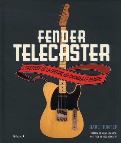 FENDER TELECASTER - L'HISTOIRE DE LA GUITARE QUI CHANGEA LE MONDE