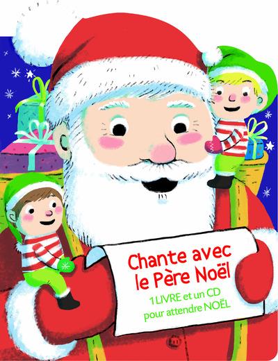 CHANTE AVEC LE PERE NOEL (UN LIVRE ET UN CD POUR ATTENDRE NOEL)