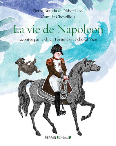 LA VIE DE NAPOLEON - RACONTEE PAR LE CHIEN FORTUNEET LE CHEVAL VIZIR