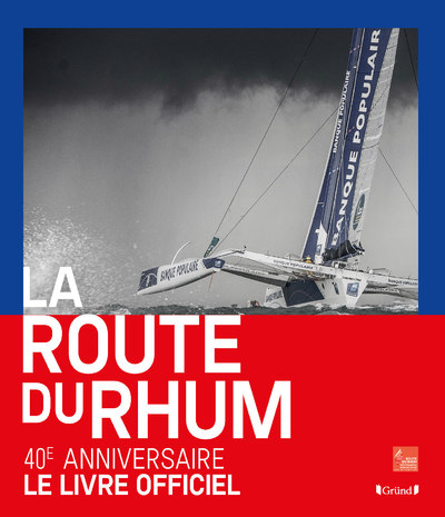 LA ROUTE DU RHUM : 40 ANS D'AVENTURES HUMAINES