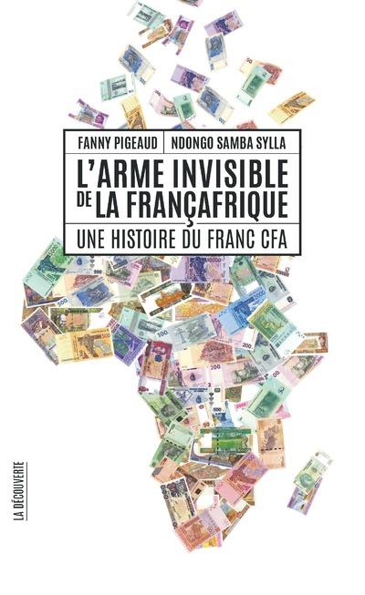 L'ARME INVISIBLE DE LA FRANCAFRIQUE - UNE HISTOIREDU FRANC CFA