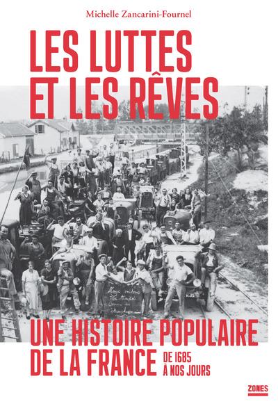 LES LUTTES ET LES REVES - UNE HISTOIRE POPULAIRE DE LA FRANCE DE 1685 A NOS JOURS