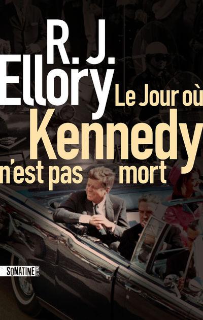 LE JOUR OU KENNEDY N'EST PAS MORT