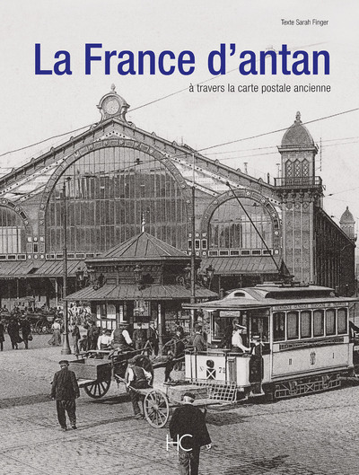 LA FRANCE D'ANTAN A TRAVERS LA CARTE POSTALE ANCIENNE (VERSION LUXE)