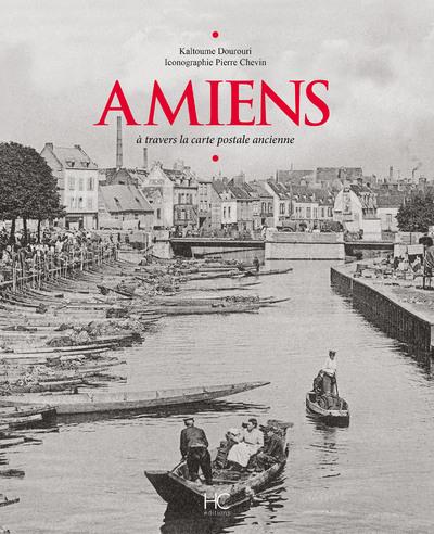 AMIENS A TRAVERS LA CARTE POSTALE ANCIENNE
