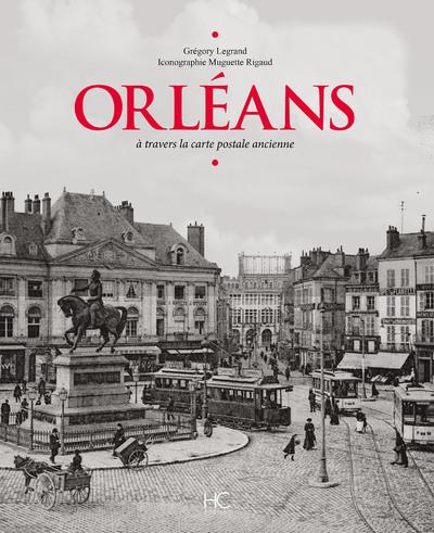 ORLEANS A TRAVERS LA CARTE POSTALE ANCIENNE