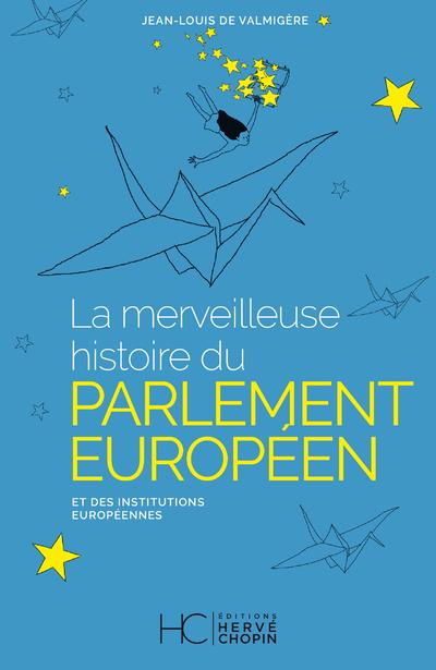 LA MERVEILLEUSE HISTOIRE DU PARLEMENT EUROPEEN ET DES INSTITUTIONS EUROPEENNES