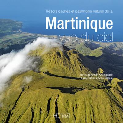 MARTINIQUE VUE DU CIEL - TRESORS CACHES ET PATRIMOINE NATUREL - NOUVELLE EDITION
