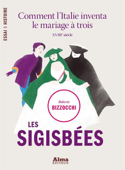 LES SIGISBEES. COMMENT L'ITALIE INVENTA LE MARIAGEA TROIS