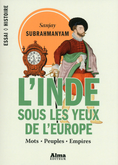 L'INDE SOUS LES YEUX DE L'EUROPE - MOTS, PEUPLES, EMPIRES - 1500-1800