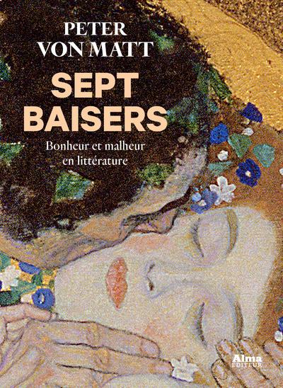 SEPT BAISERS - BONHEUR ET MALHEUR EN LITTERATURE