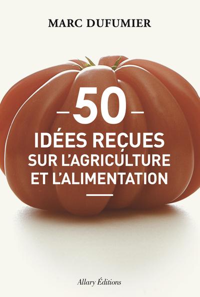 50 IDEES RECUES SUR L'AGRICULTURE ET L'ALIMENTATION