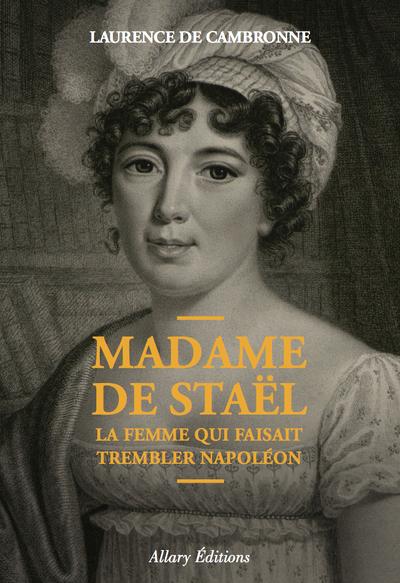 MADAME DE STAEL, LA FEMME QUI FAISAIT TREMBLER NAPOLEON