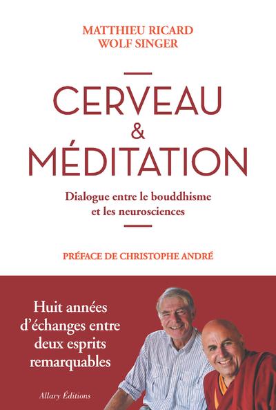 CERVEAU & MEDITATION. DIALOGUE ENTRE LE BOUDDHISMEET LES NEUROSCIENCES