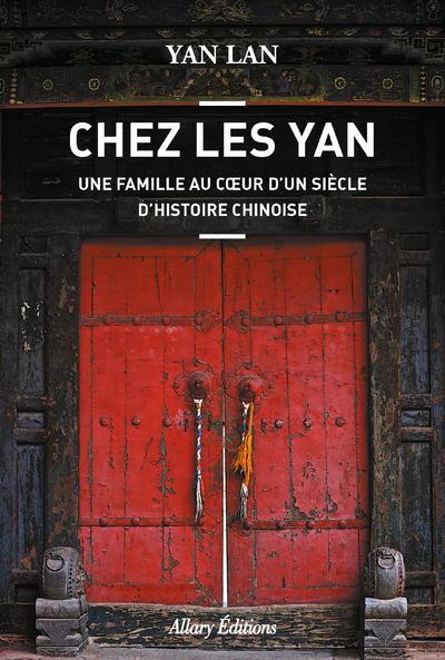 CHEZ LES YAN. UNE FAMILLE AU COEUR D'UN SIECLE D'HISTOIRE CHINOISE