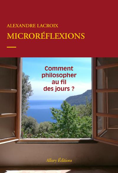 MICROREFLEXIONS - COMMENT PHILOSOPHER AU FIL DES JOURS ?