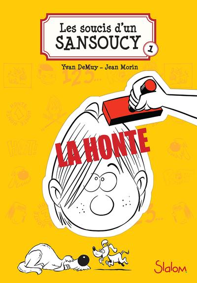LES SOUCIS D'UN SANSOUCY - TOME 1 LA HONTE !