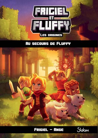 FRIGIEL ET FLUFFY LES ORIGINES - TOME 2 AU SECOURSDE FLUFFY