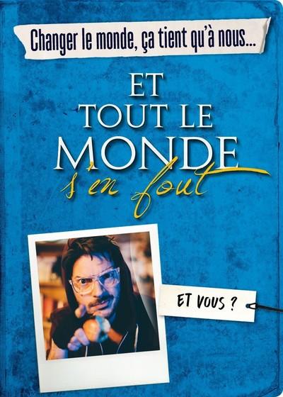CHANGER LE MONDE, CA TIENT QU'A NOUS, ET TOUT LE MONDE S'EN FOUT