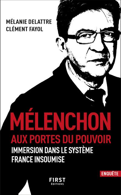 MELENCHON. AUX PORTES DU POUVOIR