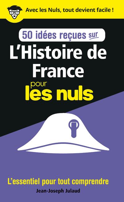 L'HISTOIRE DE FRANCE POUR LES NULS EN 50 IDEES RECUES