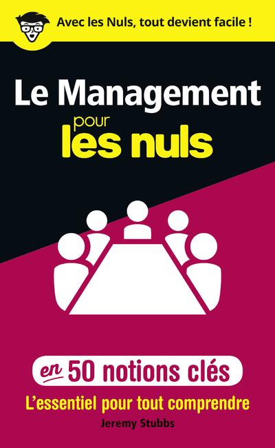LE MANAGEMENT POUR LES NULS EN 50 NOTIONS CLES
