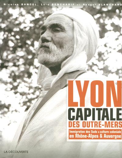 LYON, CAPITALE DES OUTRE-MERS (1872-2007)