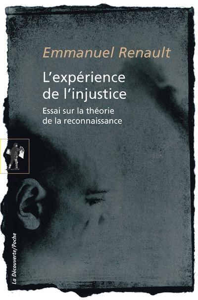 L'EXPERIENCE DE L'INJUSTICE - ESSAI SUR LA THEORIEDE LA RECONNAISSANCE