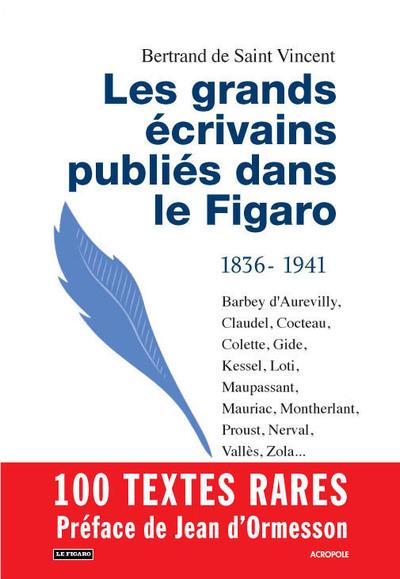 LES GRANDS ECRIVAINS PUBLIES DANS LE FIGARO - 1836-1941