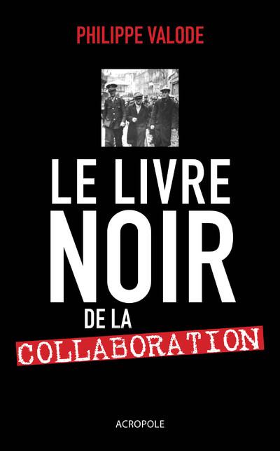 LE LIVRE NOIR DE LA COLLABORATION (1940-1944)
