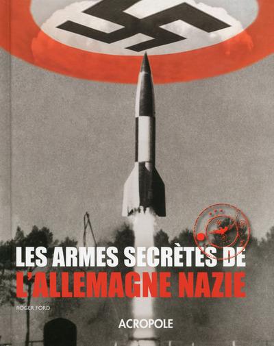 LES ARMES SECRETES DE L'ALLEMAGNE NAZIE