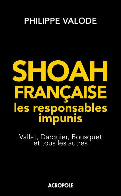 SHOAH FRANCAISE, LES RESPONSABLES IMPUNIS