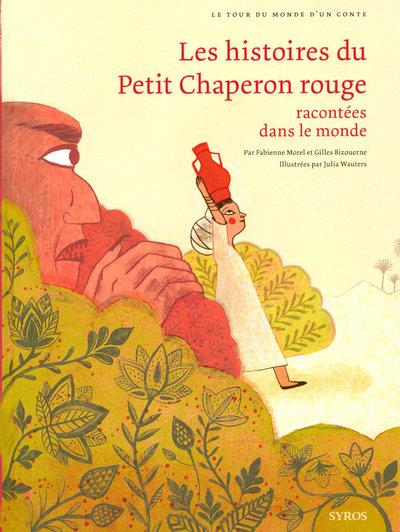LES HISTOIRES DU PETIT CHAPERON ROUGE RACONTEES DANS LE MONDE - LE TOUR DU MONDE D'UN CONTE