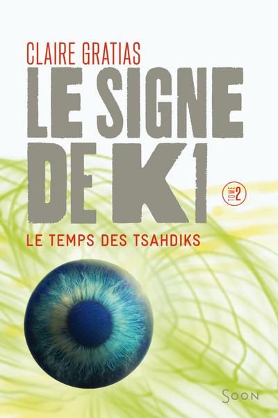 LE SIGNE DE K1 T2:LE TEMPS DES TSAHDIKS