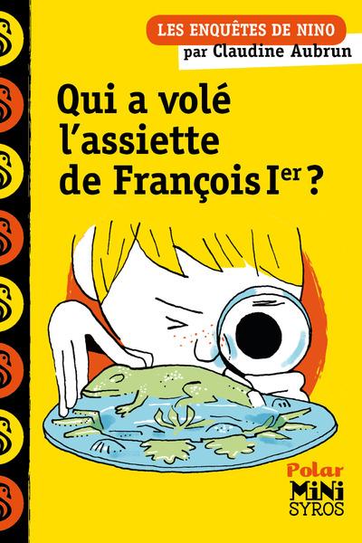LES ENQUETES DE NINO - QUI A VOLE L'ASSIETTE DE FRANCOIS IER ?