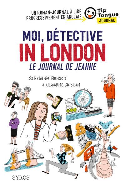 MOI, DETECTIVE IN LONDON, LE JOURNAL DE JEANNE