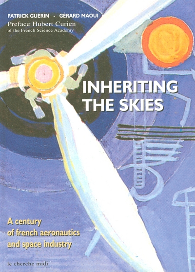 INHERITING THE SKIES 6 A CENTURY OF FRENCH AERONAUTICS AND SPACE INDUSTRY