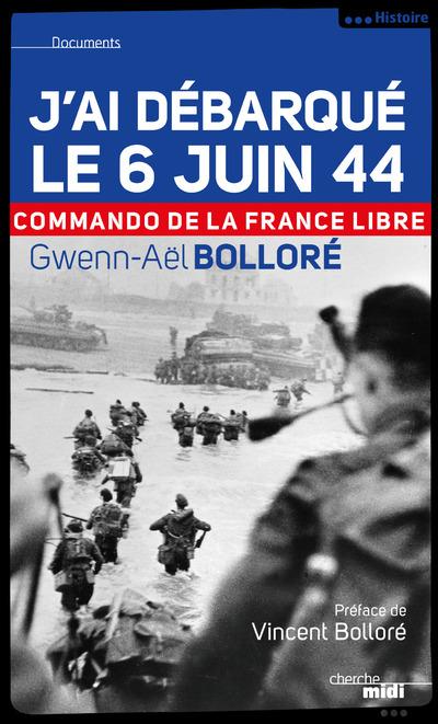 J'AI DEBARQUE LE 6 JUIN 1944 COMMANDO DE LA FRANCELIBRE